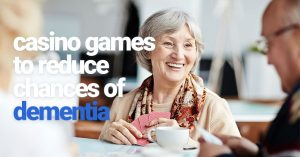 4 Casino Games That Reduce Your Chances of Dementia