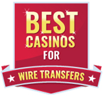 best casinos for wire transfers