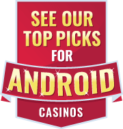 see our top picks for android casinos